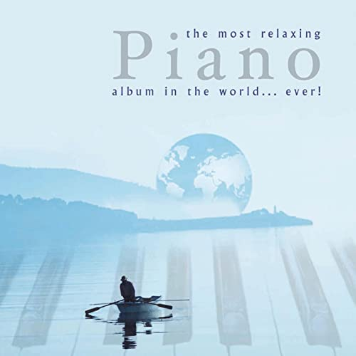 Most Relaxing Piano Album in the World    Ever! by Various