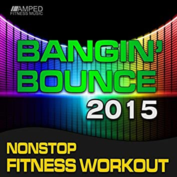 Bangin Bounce 2015 Nonstop Fitness Workout (135 BPM)