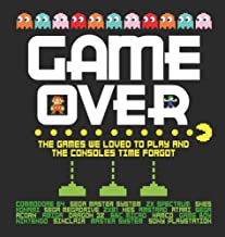GAME OVER GAMES WE LOVED TO PLAY CONSOLES TIME FORGOT HC: The Games We Loved to Play and the Consoles Time Forgot