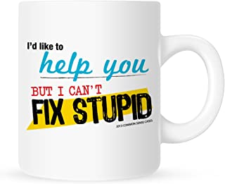 I'd Like to Help You But I Can't Fix Stupid - Funny Coffee Mug - 11 oz.