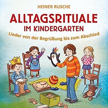 Alltagsrituale im Kindergarten (Lieder von der Begrüßung bis zum Abschied)