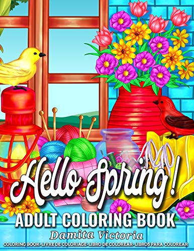 Adult Coloring Book Hello Spring!: A Fun Coloring Gift Book for Adult Featuring Stress Relieving Spring Scenes with Beautiful Flowers, Gardening, Charming Landscapes, Adorable Birds, and Much More!