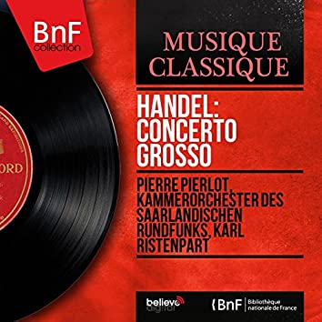 Handel: Concerto grosso (Formerly Attributed to George Frideric Handel as Op. 3 No. 4, Mono Version)