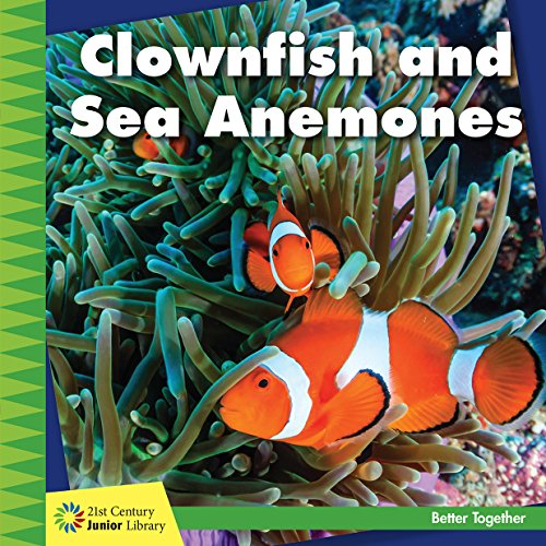 Clownfish and Sea Anemones (21st Century Junior Library: Better Together)
