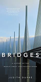 Bridges: A History of the World`s Most Spectacular Spans