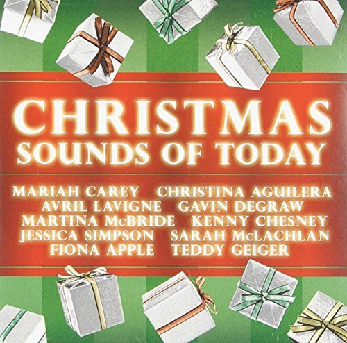 Christmas Sounds Of Today by Mariah Carey, Galvin DeGraw, Jessica Simpson, Fiona Apple, Christina Aguilera, S (2007-08-14)