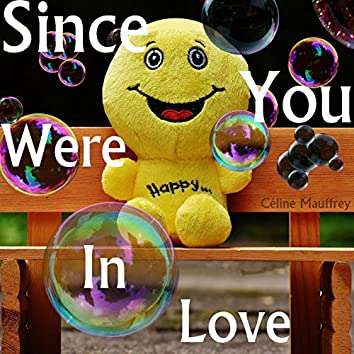Since You Were In Love