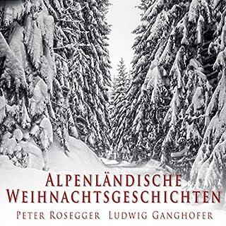 Alpenländische Weihnachtsgeschichten                   Autor:                                                                                                                                 Peter Rosegger,                                                                                        Ludwig Ganghofer                               Sprecher:                                                                                                                                 Gerhard Acktun,                                                                                        Balbina Brauel                      Spieldauer: 1 Std. und 1 Min.     6 Bewertungen     Gesamt 4,0
