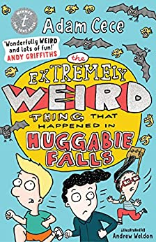 The Extremely Weird Thing that Happened in Huggabie Falls (The Huggabie Falls Trilogy Book 1) by [Adam Cece, Andrew Weldon]