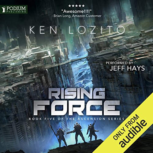 Rising Force     Ascension, Book 5              By:                                                                                                                                 Ken Lozito                               Narrated by:                                                                                                                                 Jeff Hays                      Length: 8 hrs and 7 mins     11 ratings     Overall 4.6