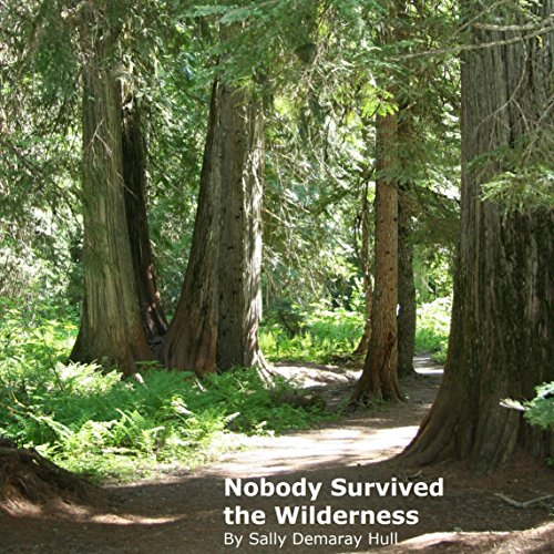 Nobody Survived the Wilderness                   By:                                                                                                                                 Sally Demaray Hull                               Narrated by:                                                                                                                                 Steven Mosley                      Length: 7 hrs and 16 mins     Not rated yet     Overall 0.0