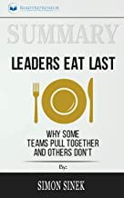 Summary of Leaders Eat Last: Why Some Teams Pull Together and Others Don't by Simon Sinek