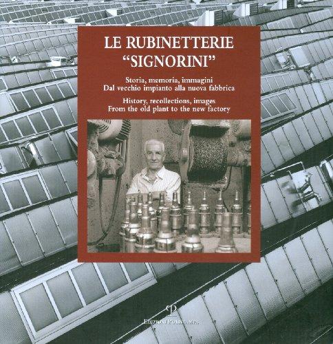 Le rubinetterie «Signorini». Storia, memoria, immagini. Dal vecchio impianto alla nuova fabbrica. Ediz. italiana e inglese