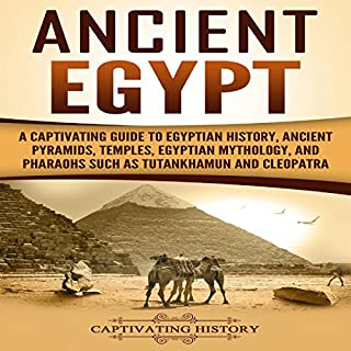 Ancient Egypt     A Captivating Guide to Egyptian History, Ancient Pyramids, Temples, Egyptian Mythology, and Pharaohs such as Tutankhamun and Cleopatra              By:                                                                                                                                 Captivating History                               Narrated by:                                                                                                                                 Duke Holm                      Length: 2 hrs and 6 mins     Not rated yet     Overall 0.0