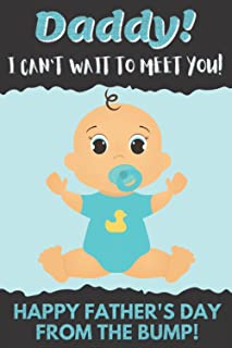 Daddy I Can't Wait to Meet You! Happy Father's Day from The Bump!: Father's Day Gift for Future Dad   Notebook for Daddy  ...