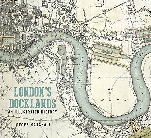 Marshall, G: London's Docklands: An Illustrated History