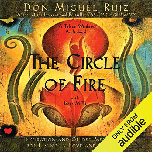 The Circle of Fire: Inspiration and Guided Meditation for Living in Love and Happiness