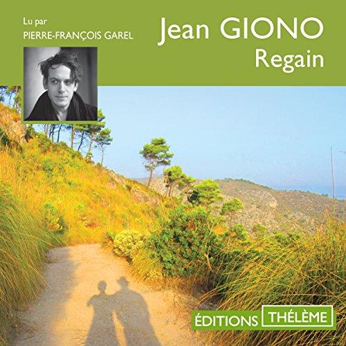 Regain                   De :                                                                                                                                 Jean Giono                               Lu par :                                                                                                                                 Pierre-François Garel                      Durée : 3 h et 49 min     8 notations     Global 5,0
