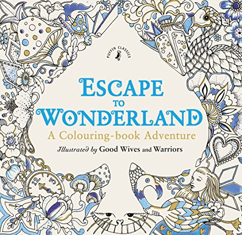 Escape To Wonderland. A Colouring Book Adventure