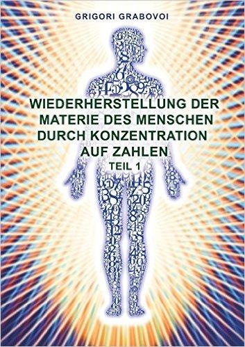 Wiederherstellung der Materie des Menschen durch Konzentration auf Zahlen - Teil 1 ( 18. Februar 2014 )