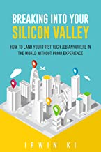 Breaking Into YOUR Silicon Valley: How To Land Your First Job Anywhere In The World Without Prior Experience