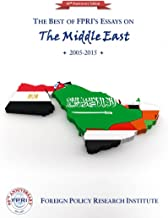 The Best of FPRI's Essays on The Middle East: 2005-2015 (FPRI's 60th Anniversary Collections Book 1)