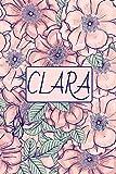 CLARA: Gefüttert Notizbuch mit personalisiert Vorname - Tagebuch schreiben Für Mädchen und Frauen, 100 Seiten - Blumenmuster