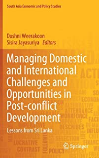 Managing Domestic and International Challenges and Opportunities in Post-Conflict Development: Lessons from Sri Lanka