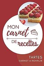 Mon carnet de recettes tartes: Carnet à remplir avec vos recettes de tartes préférées   Carnet de recettes format pratique...