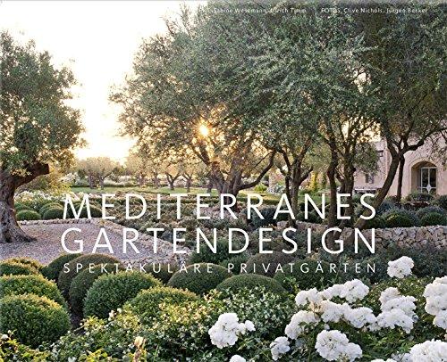 Mediterranes Gartendesign: Spektakuläre Privatgärten (Garten- und Ideenbücher BJVV)