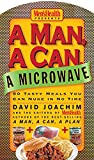 A Man, a Can, a Microwave: 50 Tasty Meals You Can Nuke in No Time: A Cookbook (Man, a Can Series)