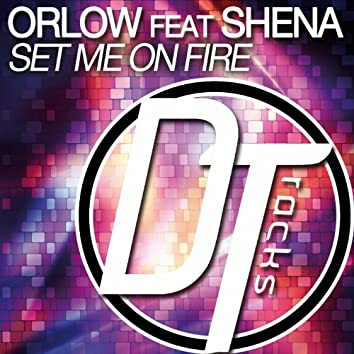 Set Me On Fire (feat. Shena)