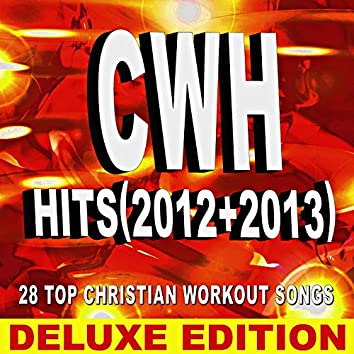 Cwh - Hits (2012 + 2013) 28 Top Christian Workout Songs – Deluxe Version