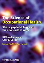 The Science of Occupational Health: Stress, Psychobiology, and the New World of Work