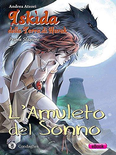 L'Amuleto del Sonno: Iskìda della Terra di Nurak - Prima Stagione (Kìndhalos Vol. 1) (Italian Edition)