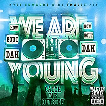 Catch Me Outside How Bout Dah (We Are Young) [Wakyin Remix] - Single