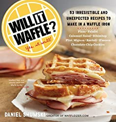 Image: Will It Waffle?: 53 Irresistible and Unexpected Recipes to Make in a Waffle Iron (Will It...?), by Daniel Shumski (Author). Publisher: Workman Publishing Company (August 25, 2014)