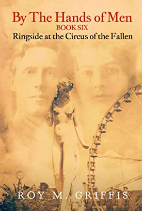 By the Hands of Men, Book Six:  Ringside at the Circus of the Fallen