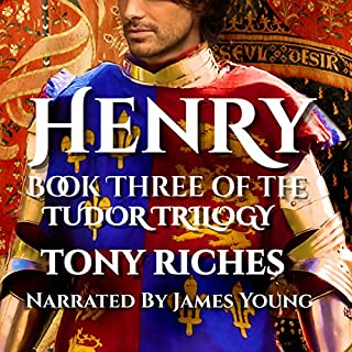 Henry     Book Three of the Tudor Trilogy              Written by:                                                                                                                                 Tony Riches                               Narrated by:                                                                                                                                 James Young                      Length: 9 hrs     3 ratings     Overall 5.0