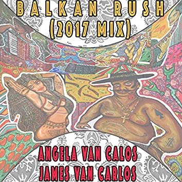 Balkan Rush (2017 Mix)