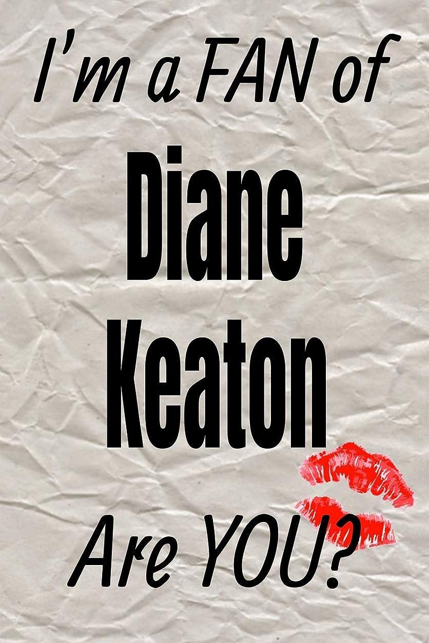 シーケンス白内障モックI'm a FAN of Diane Keaton Are YOU? creative writing lined journal: Promoting fandom and creativity through journaling…one day at a time (Actors)