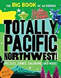 Totally Pacific Northwest!: Puzzles, games, coloring, and more! (Hawk s Nest Activity Books)