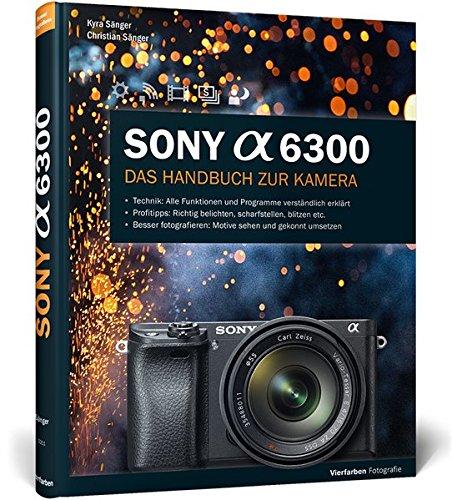 Sony alpha 6300: Das Handbuch zur Kamera