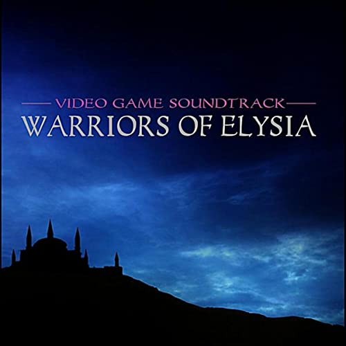 Warriors of Elysia - video game soundtrack by Inc  Creative