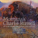 Montana s Charlie Russell: Art in the Collection of the Montana Historical Society