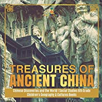 Treasures of Ancient China - Chinese Discoveries and the World - Social Studies 6th Grade - Children's Geography & Cultures Books