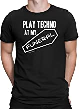 Mens Dance Music T-Shirt Play Techno at My Funeral