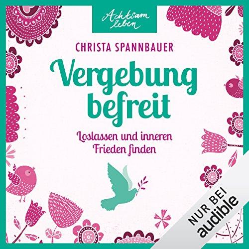 Vergebung befreit - Loslassen und inneren Frieden finden audiobook cover art