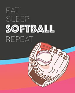 Eat Sleep Softball Repeat: - Blank Lined Notebook, Diary, Log & Journal - Gift for Softball Player Kids Teens Adults & All Who Love Playing Softball