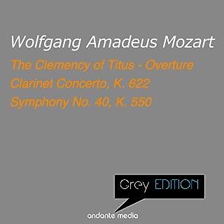 Grey Edition - Mozart: Clarinet Concerto, K. 622 & Symphony No. 40, K. 550